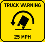 Truck Warning 25 M.P.H. sign