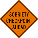 Sobriety Check Point Ahead Sign (W20-11)