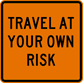 Travel At Your Own Risk Sign (W21-2-1)