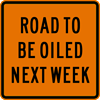 Road To Be Oiled Next Week Sign (W23-102)